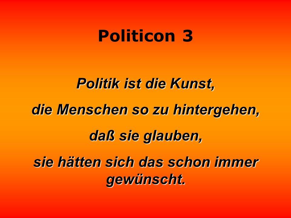 Politicon 3 Niemand muß ein Vollidiot sein, um Politiker zu werden, aber es erleichtert die Sache ungemein.