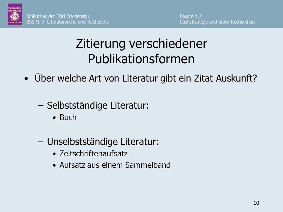 Bibliothek der ThH Friedensau BS5P1-3: Literatursuche und Recherche Baustein 2 Suchstrategie und erste Recherchen 10 Zitierung verschiedener Publikationsformen Über welche Art von Literatur gibt ein Zitat Auskunft.