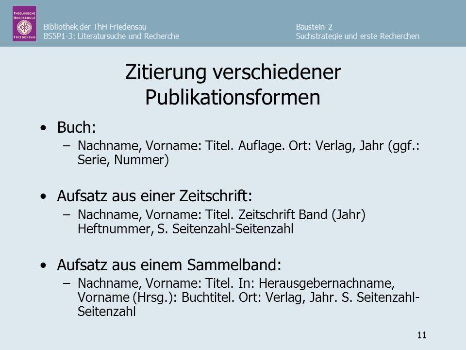 Bibliothek der ThH Friedensau BS5P1-3: Literatursuche und Recherche Baustein 2 Suchstrategie und erste Recherchen 11 Zitierung verschiedener Publikationsformen Buch: –Nachname, Vorname: Titel.