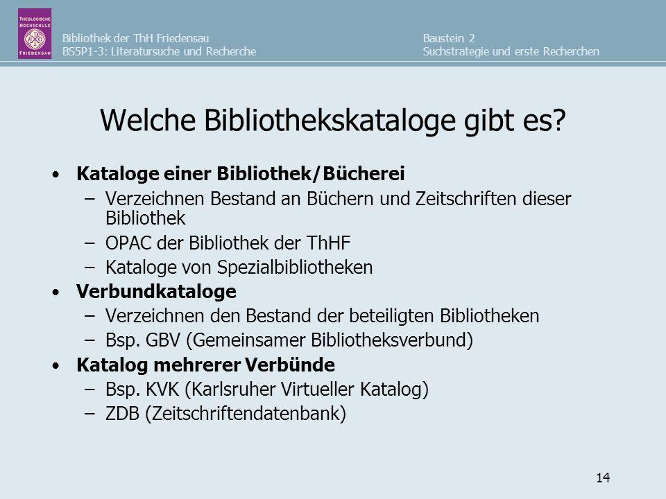 Bibliothek der ThH Friedensau BS5P1-3: Literatursuche und Recherche Baustein 2 Suchstrategie und erste Recherchen 14 Welche Bibliothekskataloge gibt es.