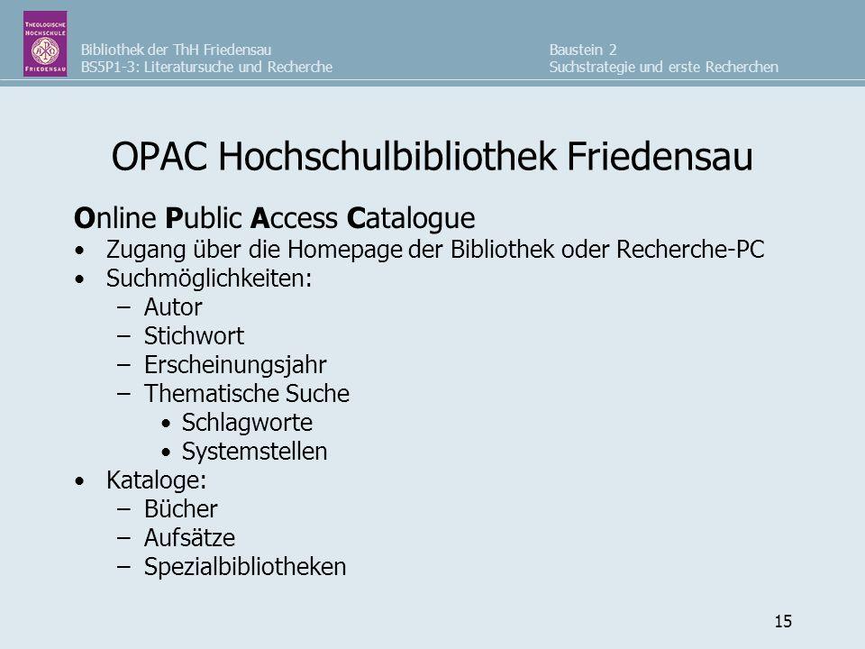 Bibliothek der ThH Friedensau BS5P1-3: Literatursuche und Recherche Baustein 2 Suchstrategie und erste Recherchen 15 OPAC Hochschulbibliothek Friedens