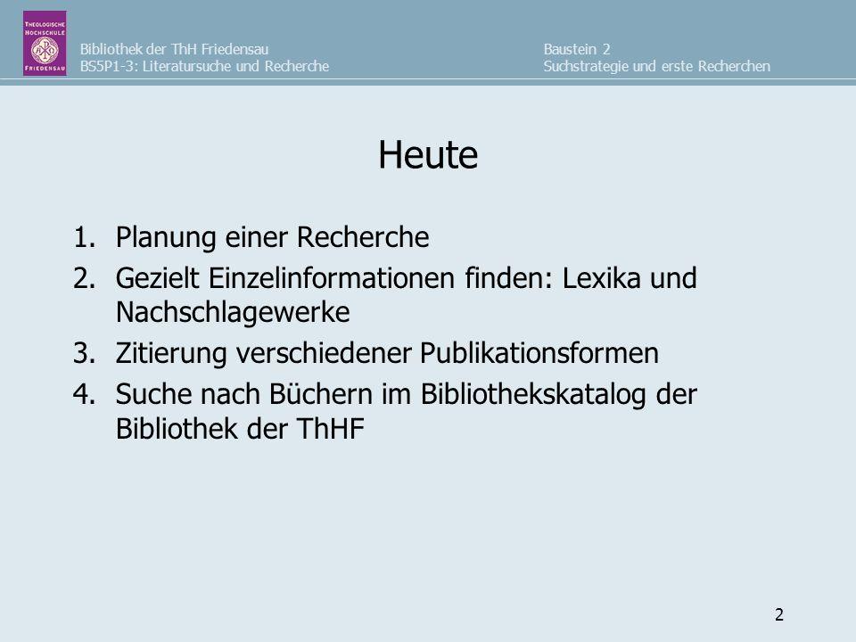 Bibliothek der ThH Friedensau BS5P1-3: Literatursuche und Recherche Baustein 2 Suchstrategie und erste Recherchen 2 Heute 1.Planung einer Recherche 2.