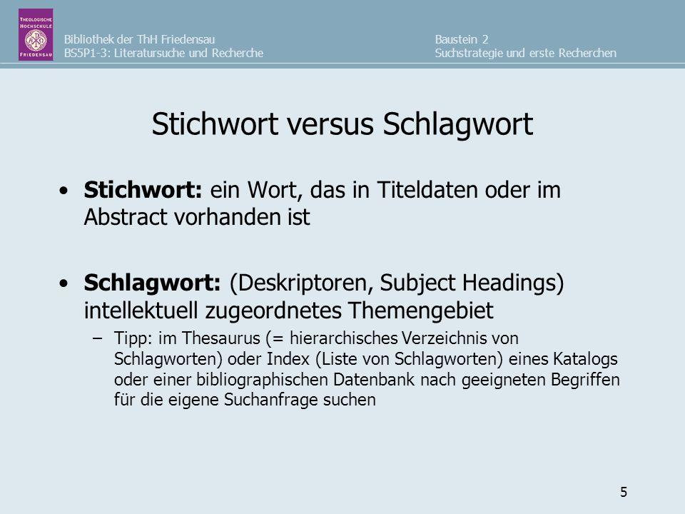 Bibliothek der ThH Friedensau BS5P1-3: Literatursuche und Recherche Baustein 2 Suchstrategie und erste Recherchen 5 Stichwort versus Schlagwort Stichw
