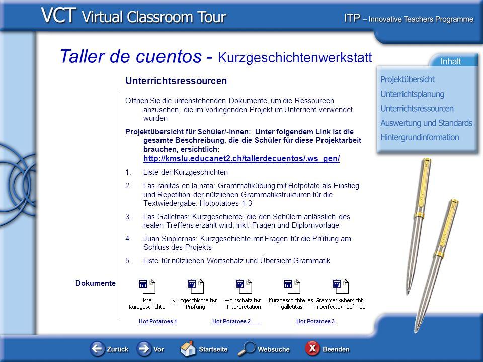 Taller de cuentos - Kurzgeschichtenwerkstatt Unterrichtsressourcen Öffnen Sie die untenstehenden Dokumente, um die Ressourcen anzusehen, die im vorliegenden Projekt im Unterricht verwendet wurden Projektübersicht für Schüler/-innen: Unter folgendem Link ist die gesamte Beschreibung, die die Schüler für diese Projektarbeit brauchen, ersichtlich: http://kmslu.educanet2.ch/tallerdecuentos/.ws_gen/ http://kmslu.educanet2.ch/tallerdecuentos/.ws_gen/ 1.Liste der Kurzgeschichten 2.Las ranitas en la nata: Grammatikübung mit Hotpotato als Einstieg und Repetition der nützlichen Grammatikstrukturen für die Textwiedergabe: Hotpotatoes 1-3 3.Las Galletitas: Kurzgeschichte, die den Schülern anlässlich des realen Treffens erzählt wird, inkl.