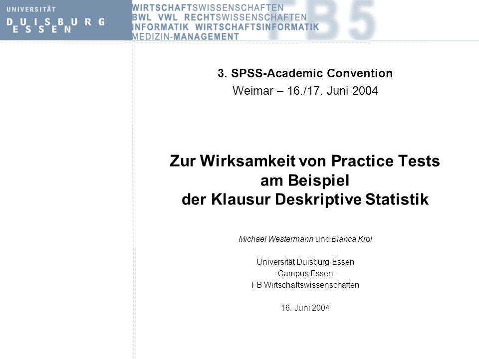 Zur Wirksamkeit von Practice Tests am Beispiel der Klausur Deskriptive Statistik Michael Westermann und Bianca Krol Universität Duisburg-Essen – Campus Essen – FB Wirtschaftswissenschaften 16.