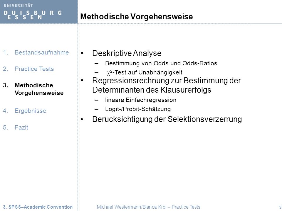 3. SPSS–Academic ConventionMichael Westermann/Bianca Krol – Practice Tests 9 Methodische Vorgehensweise 1.Bestandsaufnahme 2.Practice Tests 3.Methodis