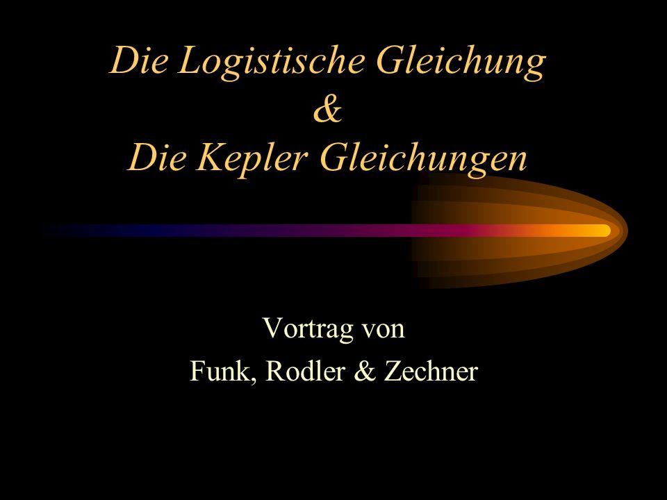Die Logistische Gleichung & Die Kepler Gleichungen Vortrag von Funk, Rodler & Zechner