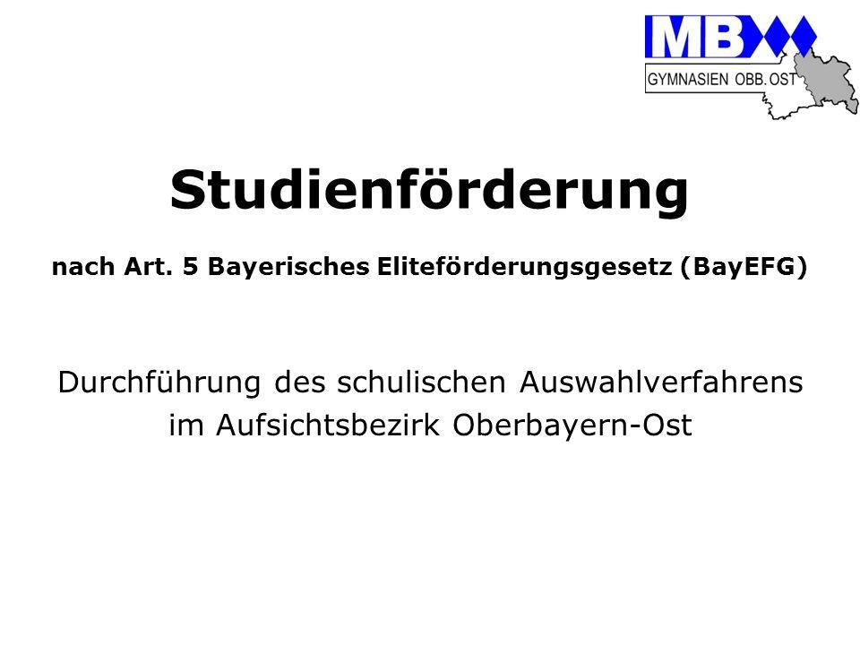 Studienförderung nach Art. 5 Bayerisches Eliteförderungsgesetz (BayEFG) Durchführung des schulischen Auswahlverfahrens im Aufsichtsbezirk Oberbayern-O