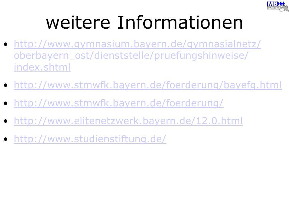 weitere Informationen http://www.gymnasium.bayern.de/gymnasialnetz/ oberbayern_ost/dienststelle/pruefungshinweise/ index.shtmlhttp://www.gymnasium.bay