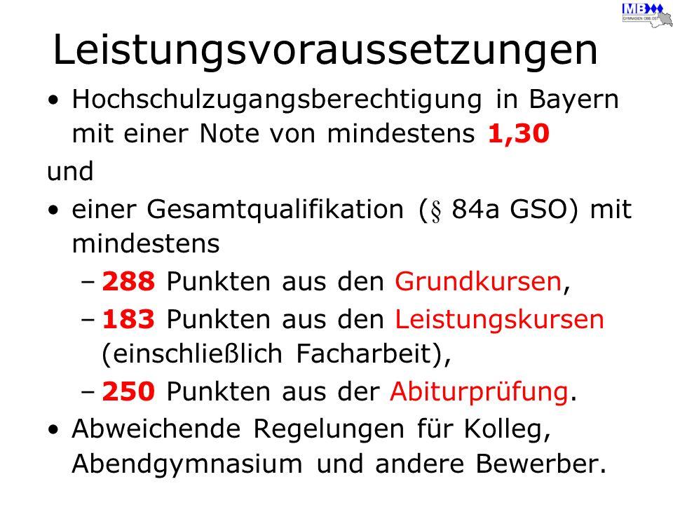 Leistungsvoraussetzungen Hochschulzugangsberechtigung in Bayern mit einer Note von mindestens 1,30 und einer Gesamtqualifikation (§ 84a GSO) mit minde