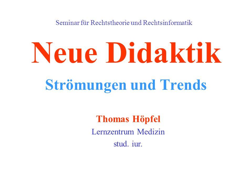 Neue Didaktik Strömungen und Trends Thomas Höpfel Lernzentrum Medizin stud. iur. Seminar für Rechtstheorie und Rechtsinformatik