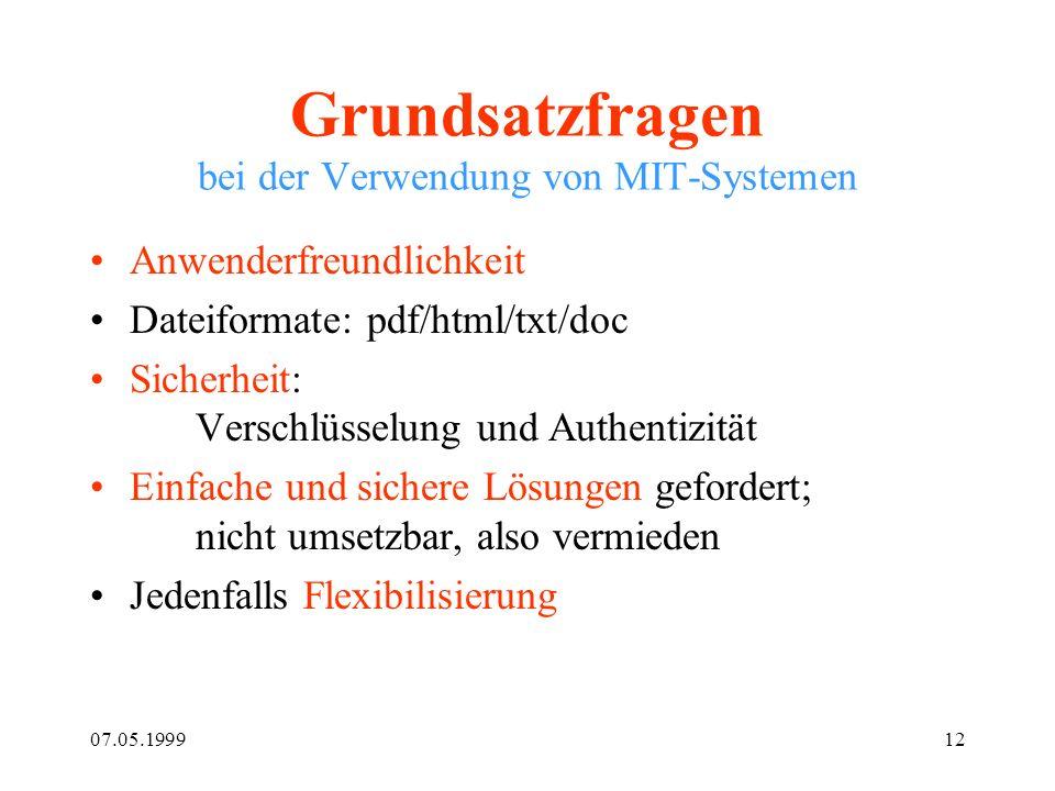07.05.199912 Grundsatzfragen bei der Verwendung von MIT-Systemen Anwenderfreundlichkeit Dateiformate: pdf/html/txt/doc Sicherheit: Verschlüsselung und