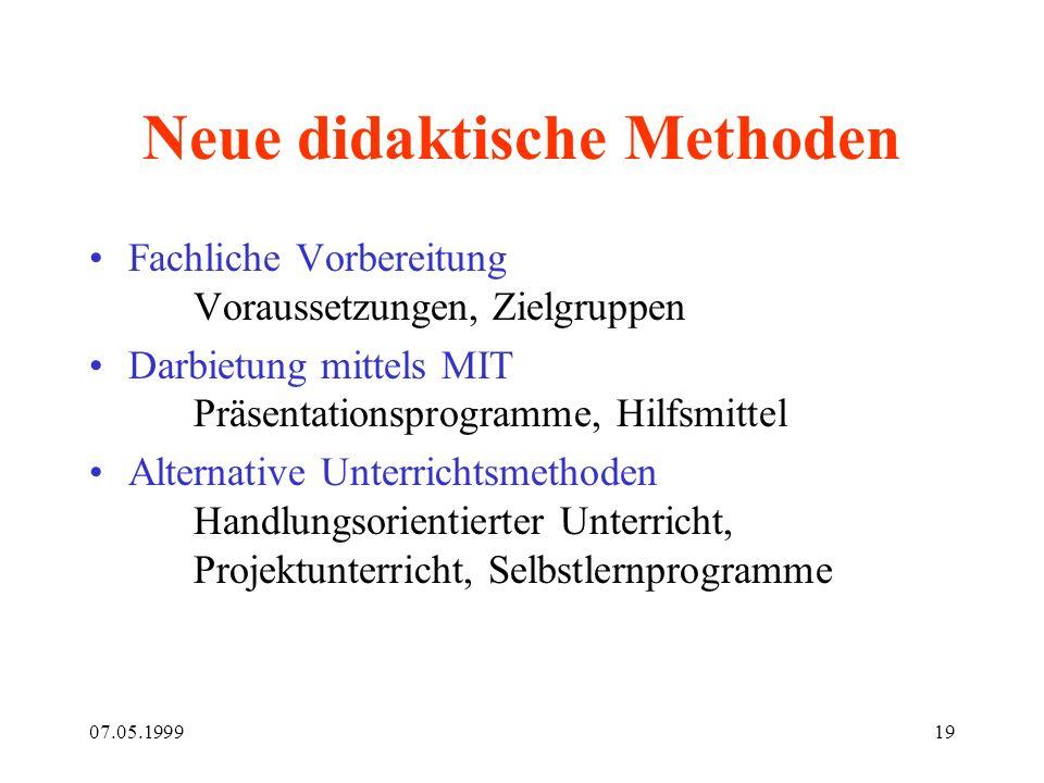 07.05.199919 Neue didaktische Methoden Fachliche Vorbereitung Voraussetzungen, Zielgruppen Darbietung mittels MIT Präsentationsprogramme, Hilfsmittel