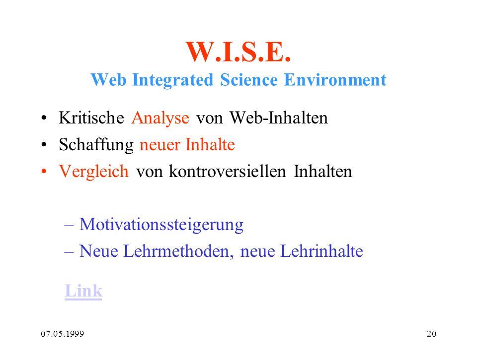 07.05.199920 W.I.S.E. Web Integrated Science Environment Kritische Analyse von Web-Inhalten Schaffung neuer Inhalte Vergleich von kontroversiellen Inh