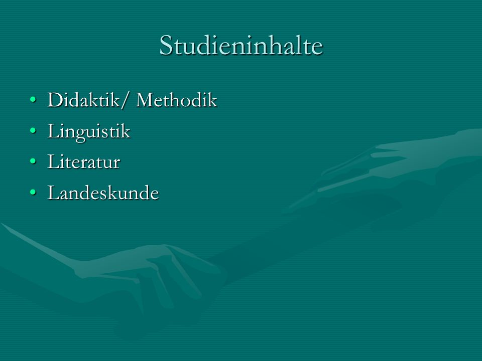 Studieninhalte Didaktik/ MethodikDidaktik/ Methodik LinguistikLinguistik LiteraturLiteratur LandeskundeLandeskunde