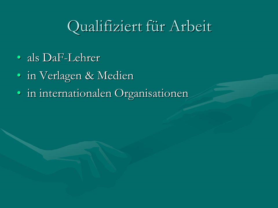 Qualifiziert für Arbeit als DaF-Lehrerals DaF-Lehrer in Verlagen & Medienin Verlagen & Medien in internationalen Organisationenin internationalen Organisationen