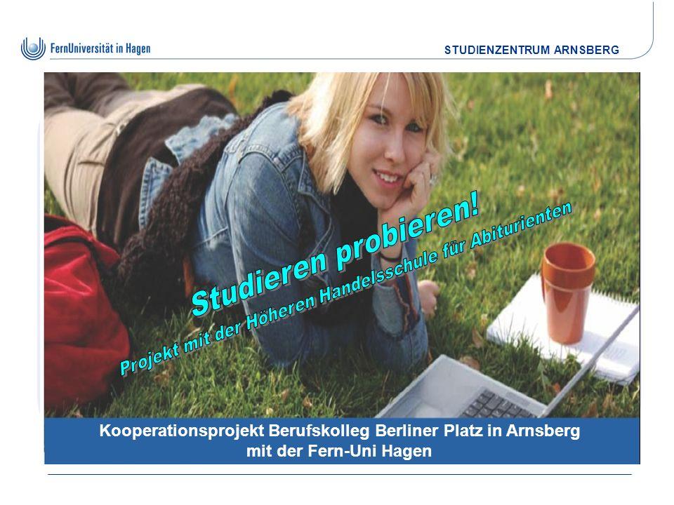 STUDIENZENTRUM ARNSBERG Kooperationsprojekt Berufskolleg Berliner Platz in Arnsberg mit der Fern-Uni Hagen