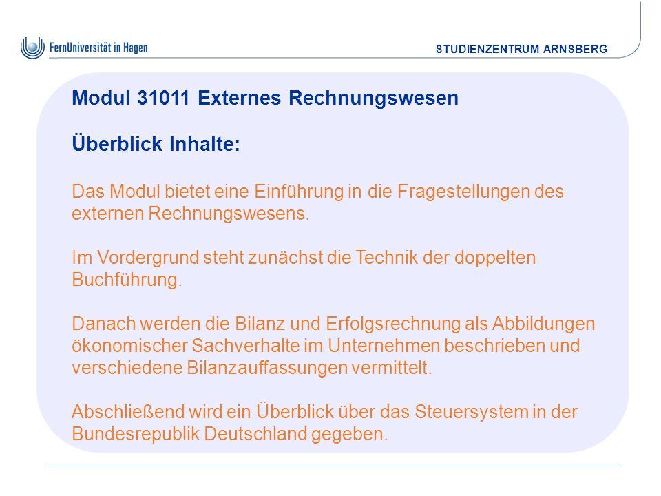 STUDIENZENTRUM ARNSBERG Modul 31011 Externes Rechnungswesen Überblick Inhalte: Das Modul bietet eine Einführung in die Fragestellungen des externen Re