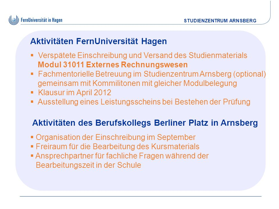 STUDIENZENTRUM ARNSBERG Aktivitäten FernUniversität Hagen Verspätete Einschreibung und Versand des Studienmaterials Modul 31011 Externes Rechnungswese