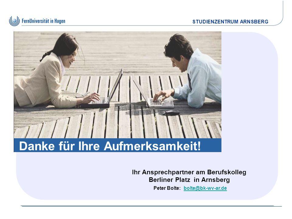 STUDIENZENTRUM ARNSBERG Danke für Ihre Aufmerksamkeit! Ihr Ansprechpartner am Berufskolleg Berliner Platz in Arnsberg Peter Bolte: bolte@bk-wv-ar.debo