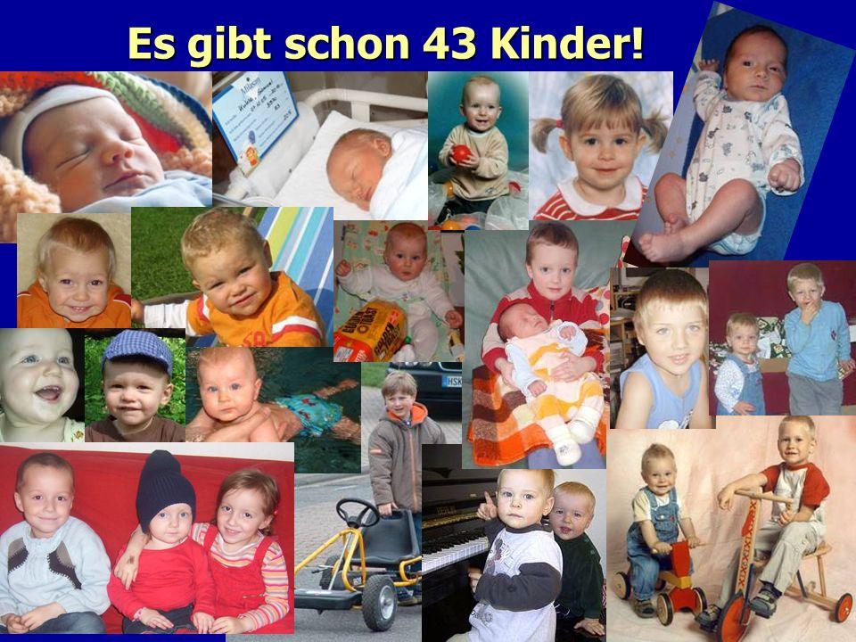 Es gibt schon 43 Kinder!