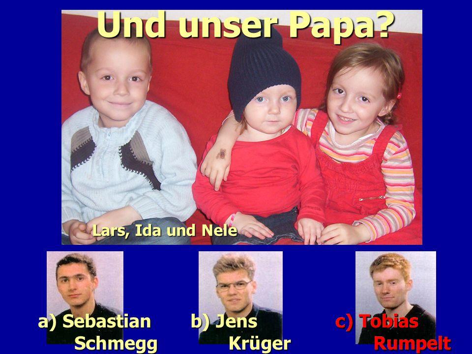 Lars, Ida und Nele a) Sebastian Schmegg a) Sebastian Schmegg Und unser Papa? b) Jens Krüger b) Jens Krüger a) Sebastian Schmegg c) Tobias Rumpelt c) T
