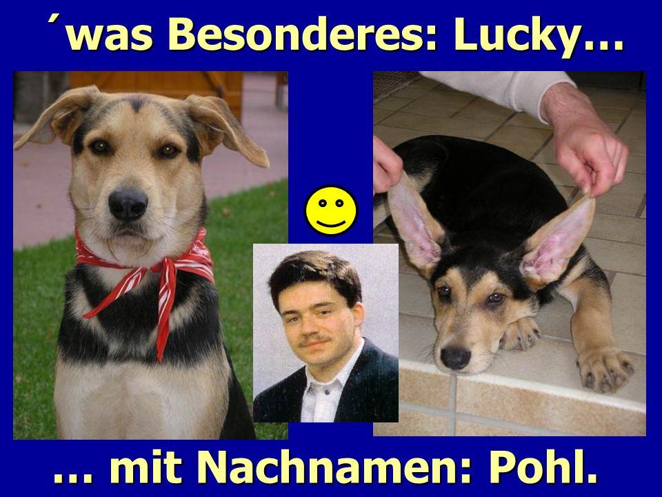 ´was Besonderes: Lucky… … mit Nachnamen: Pohl.