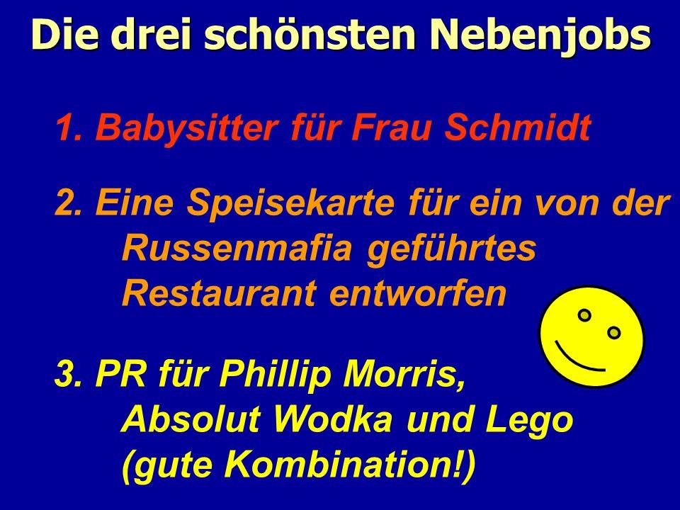 Die drei schönsten Nebenjobs 2. Eine Speisekarte für ein von der Russenmafia geführtes Restaurant entworfen 1. Babysitter für Frau Schmidt 3. PR für P