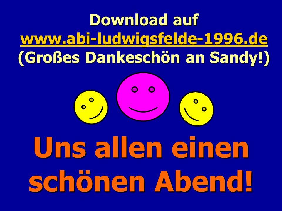 Uns allen einen schönen Abend! Download auf www.abi-ludwigsfelde-1996.de (Großes Dankeschön an Sandy!) www.abi-ludwigsfelde-1996.de