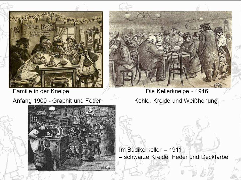 Familie in der Kneipe Anfang 1900 - Graphit und Feder Die Kellerkneipe - 1916 Kohle, Kreide und Weißhöhung Im Budikerkeller – 1911 – schwarze Kreide, Feder und Deckfarbe