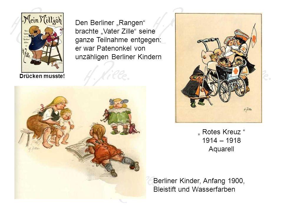Berliner Kinder, Anfang 1900, Bleistift und Wasserfarben Den Berliner Rangen brachte Vater Zille seine ganze Teilnahme entgegen: er war Patenonkel von unzähligen Berliner Kindern Rotes Kreuz 1914 – 1918 Aquarell Drücken musste!