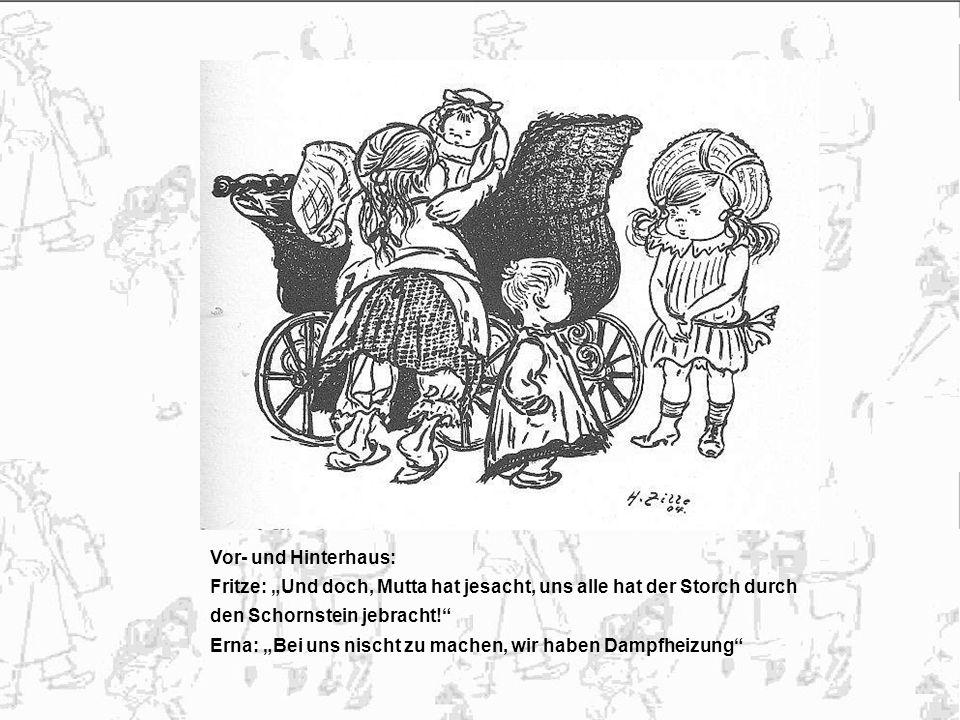 Vor- und Hinterhaus: Fritze: Und doch, Mutta hat jesacht, uns alle hat der Storch durch den Schornstein jebracht.