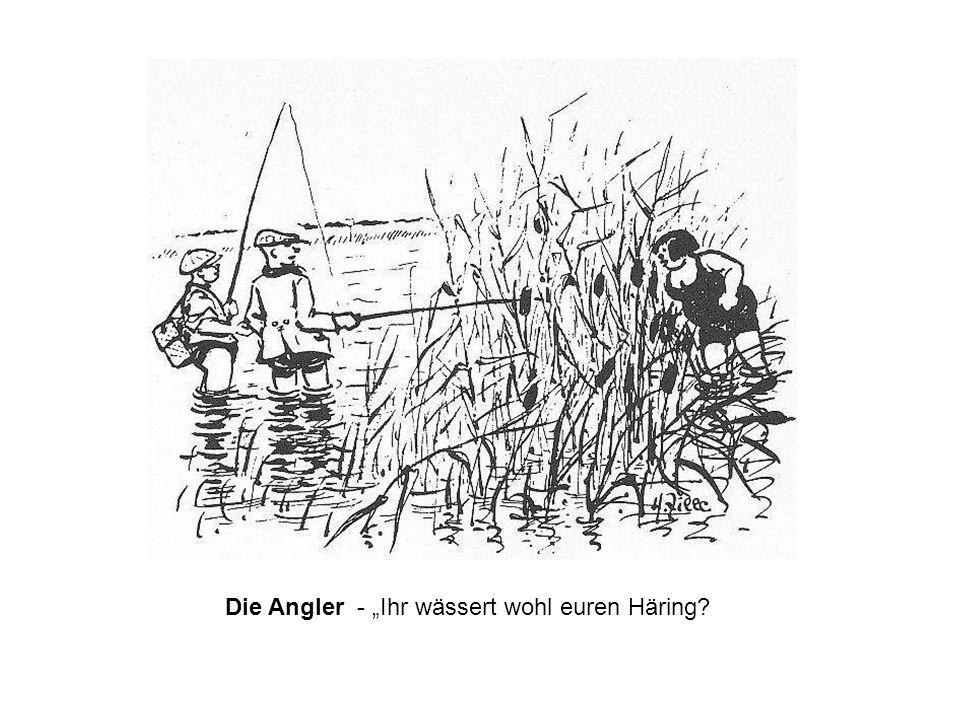 Die Angler - Ihr wässert wohl euren Häring?