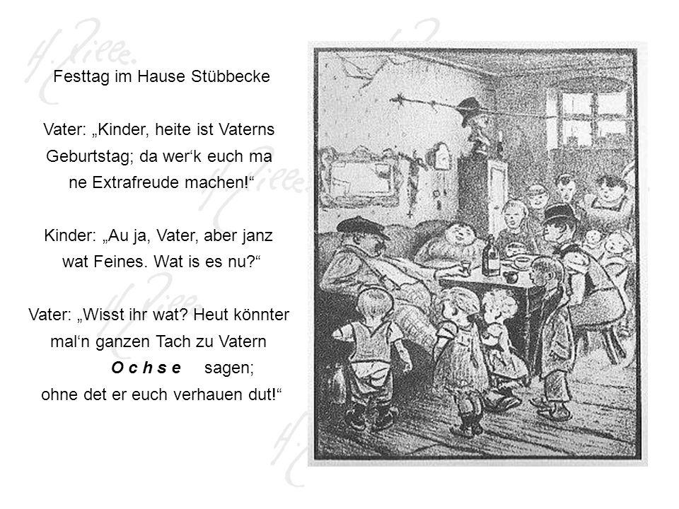 Festtag im Hause Stübbecke Vater: Kinder, heite ist Vaterns Geburtstag; da werk euch ma ne Extrafreude machen.