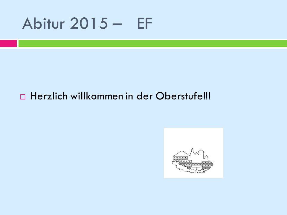 Abitur 2015 – EF Herzlich willkommen in der Oberstufe!!!
