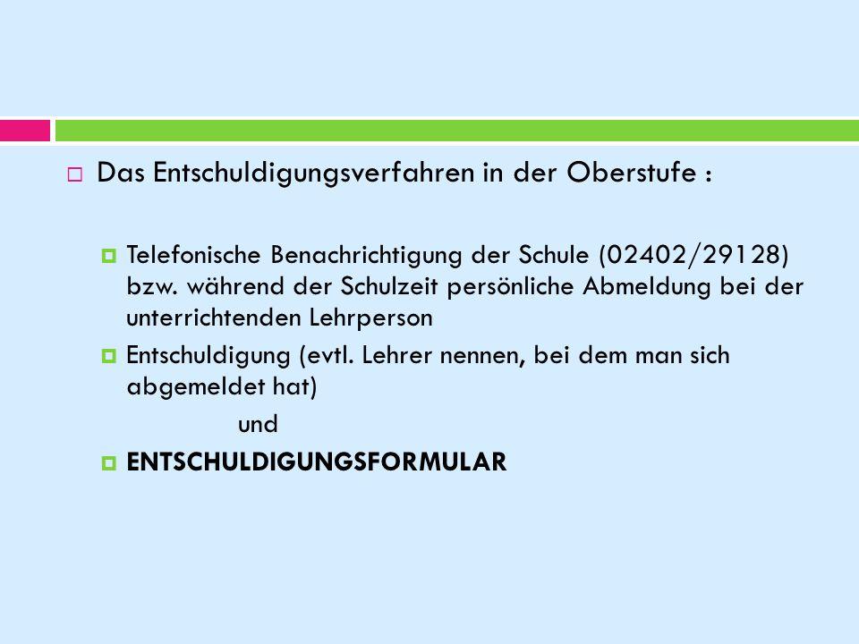 Das Entschuldigungsverfahren in der Oberstufe : Telefonische Benachrichtigung der Schule (02402/29128) bzw. während der Schulzeit persönliche Abmeldun
