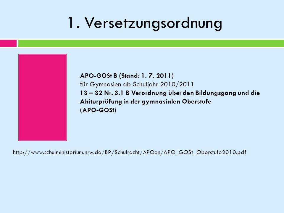 1. Versetzungsordnung APO-GOSt B (Stand: 1. 7. 2011) für Gymnasien ab Schuljahr 2010/2011 13 – 32 Nr. 3.1 B Verordnung über den Bildungsgang und die A
