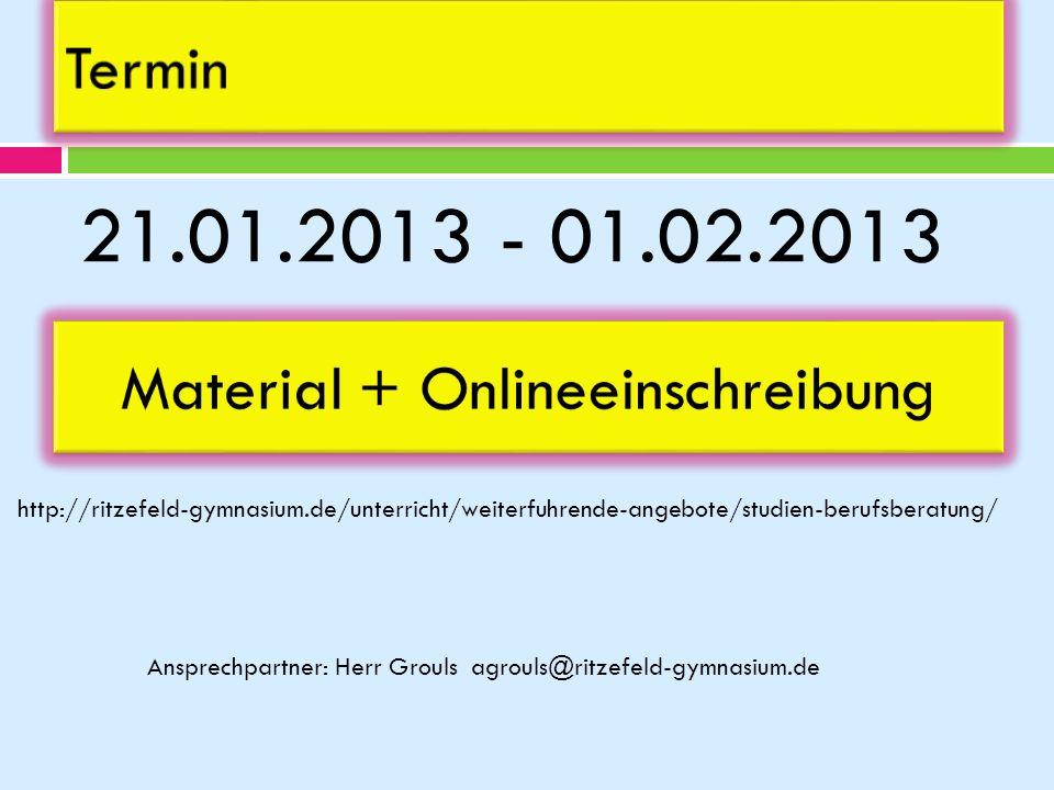 Termin 21.01.2013 - 01.02.2013 Material + Onlineeinschreibung http://ritzefeld-gymnasium.de/unterricht/weiterfuhrende-angebote/studien-berufsberatung/