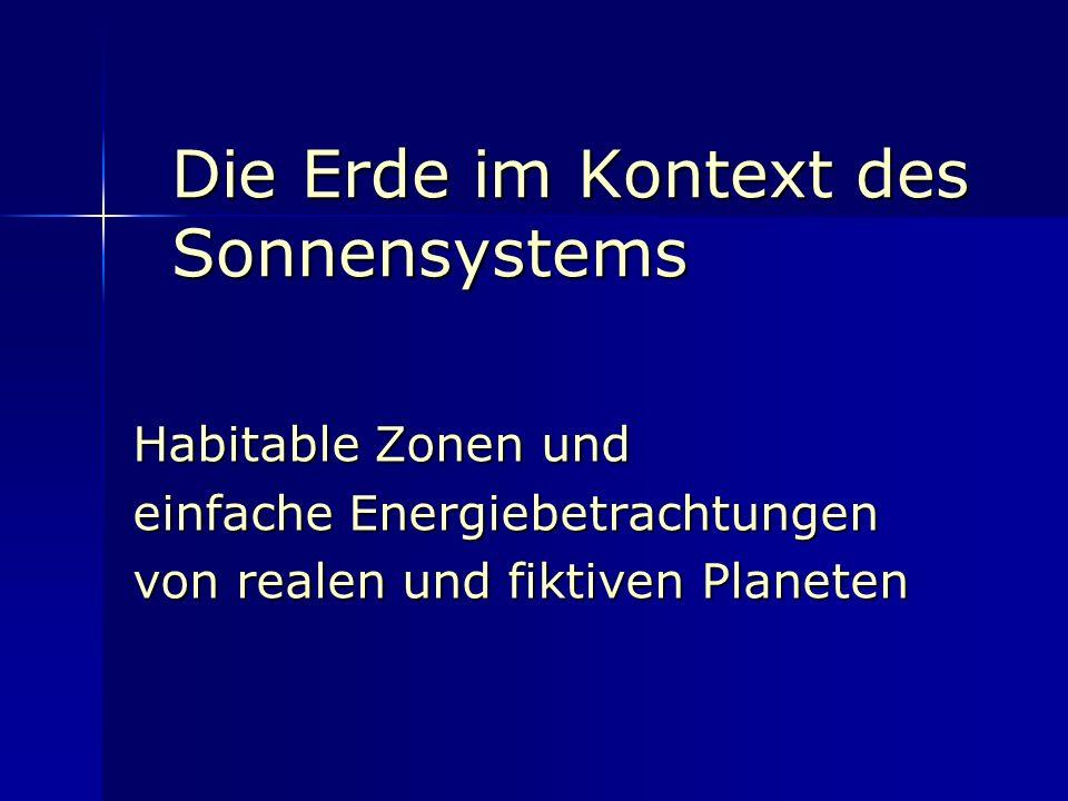 Die Erde im Kontext des Sonnensystems Habitable Zonen und einfache Energiebetrachtungen von realen und fiktiven Planeten