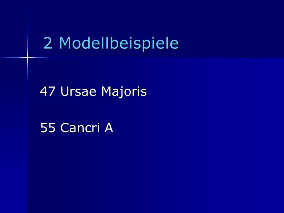 2 Modellbeispiele 47 Ursae Majoris 55 Cancri A