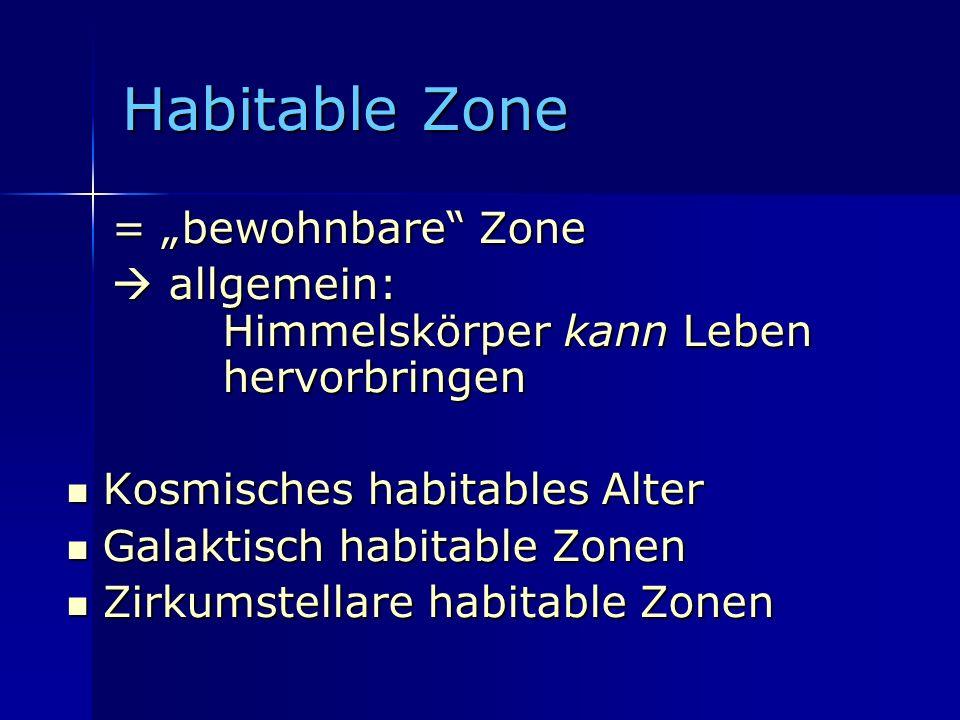 Habitable Zone = bewohnbare Zone = bewohnbare Zone allgemein: Himmelskörper kann Leben hervorbringen allgemein: Himmelskörper kann Leben hervorbringen