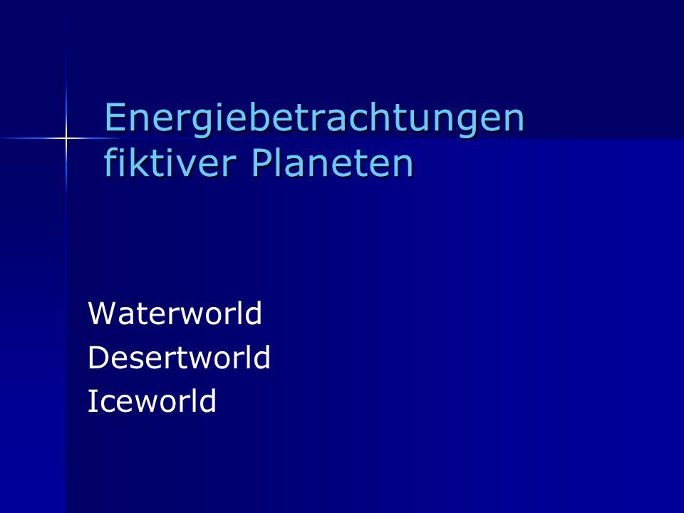 Energiebetrachtungen fiktiver Planeten Waterworld Desertworld Iceworld