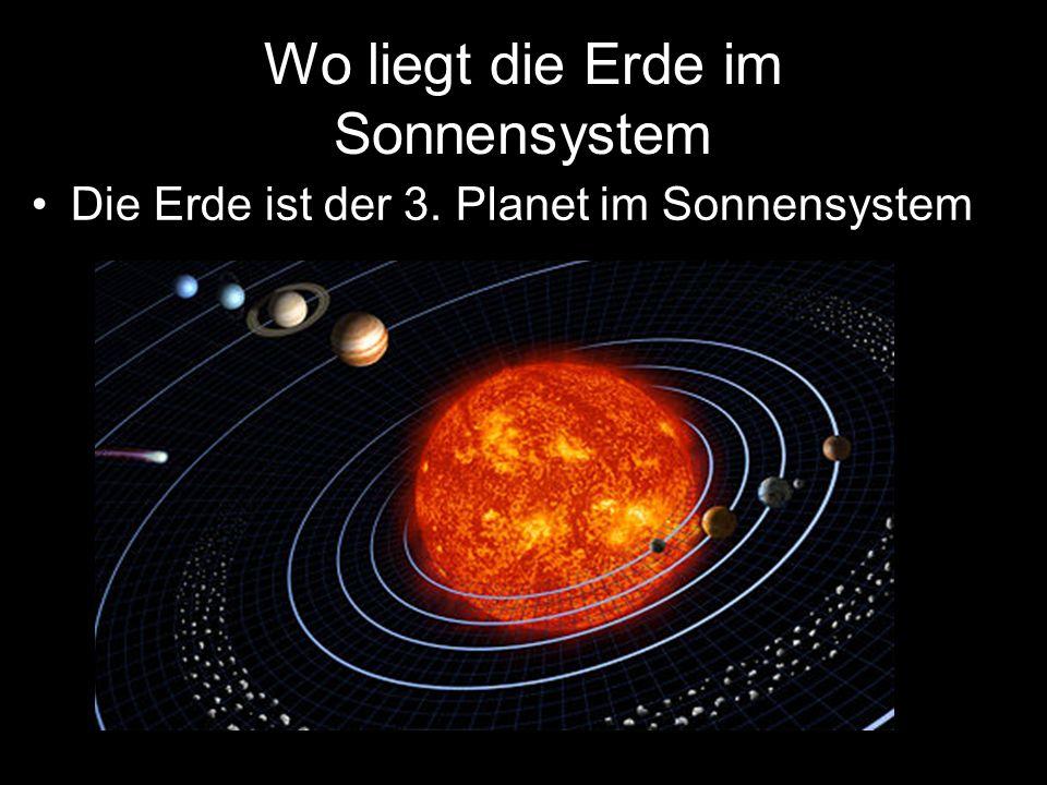 Wo liegt die Erde im Sonnensystem Die Erde ist der 3. Planet im Sonnensystem