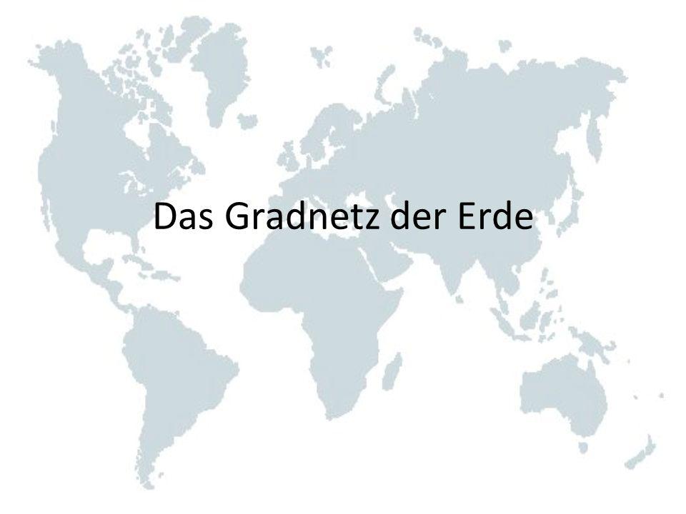 Die Längengrade (Meridian) Die Erde wird in eine östliche resp.