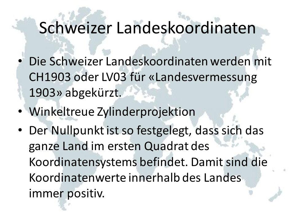 Schweizer Landeskoordinaten Die Schweizer Landeskoordinaten werden mit CH1903 oder LV03 für «Landesvermessung 1903» abgekürzt. Winkeltreue Zylinderpro