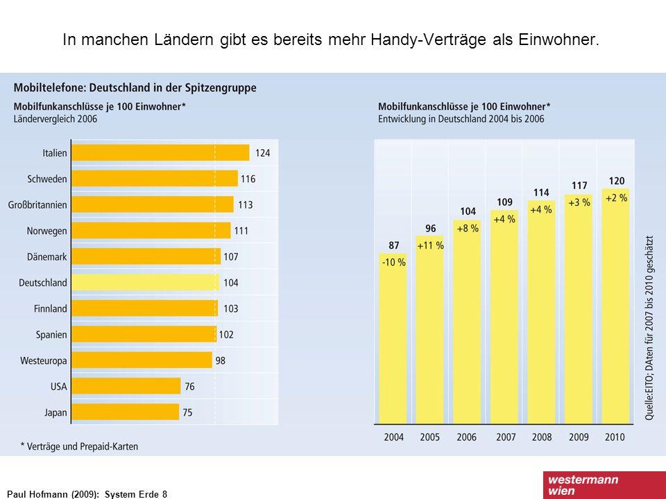 In manchen Ländern gibt es bereits mehr Handy-Verträge als Einwohner. Paul Hofmann (2009): System Erde 8