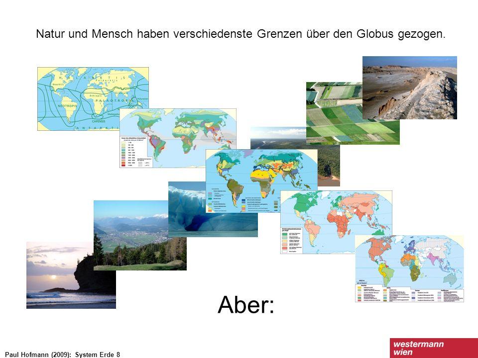 Natur und Mensch haben verschiedenste Grenzen über den Globus gezogen. Paul Hofmann (2009): System Erde 8 Aber:
