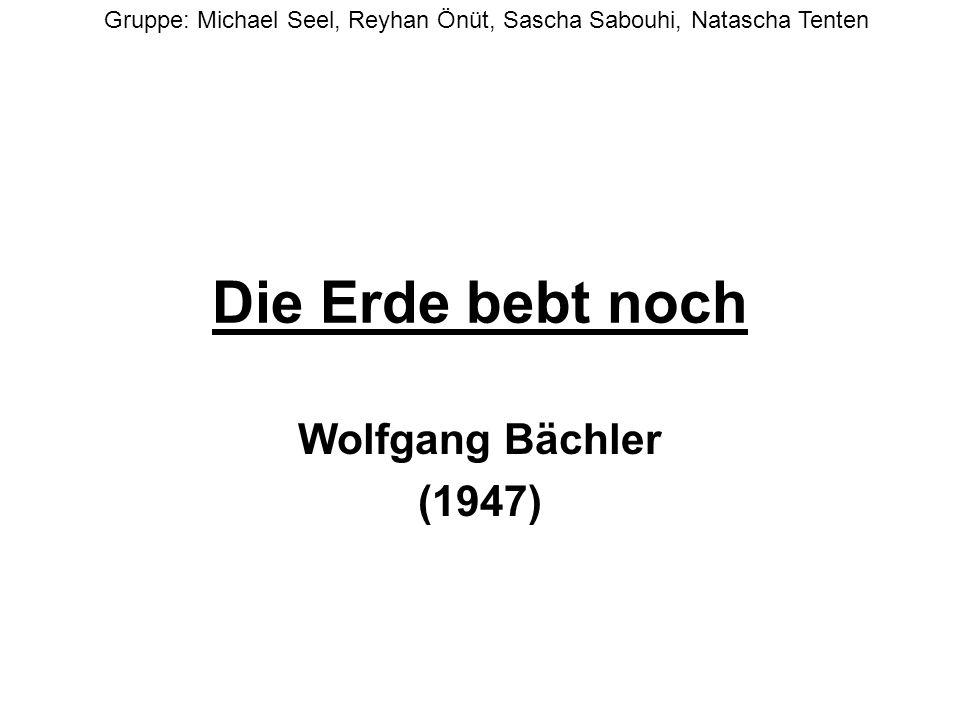 Die Erde bebt noch Wolfgang Bächler (1947) Gruppe: Michael Seel, Reyhan Önüt, Sascha Sabouhi, Natascha Tenten