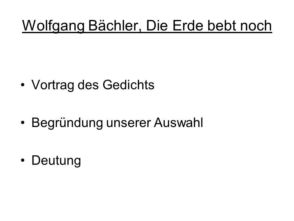 Wolfgang Bächler, Die Erde bebt noch Vortrag des Gedichts Begründung unserer Auswahl Deutung