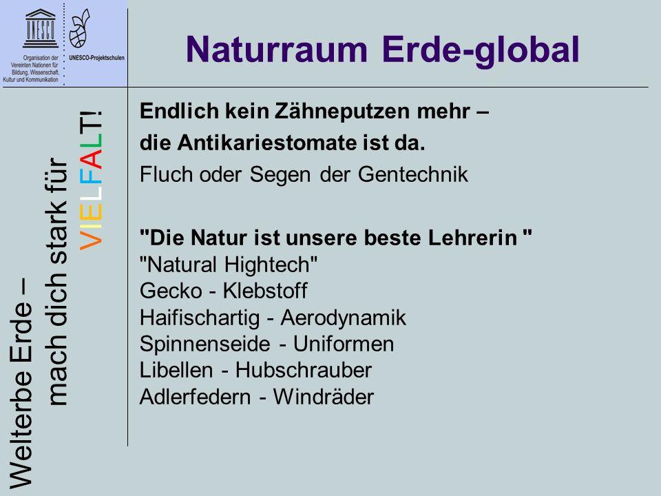 Naturraum Erde-global Welterbe Erde – mach dich stark für VIELFALT! Endlich kein Zähneputzen mehr – die Antikariestomate ist da. Fluch oder Segen der